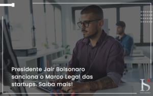 Presidente Jair Bolsonaro Sanciona O Marco Legal Das Startups. Saiba Mais Is - IS CONTADORES
